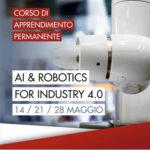 14, 21 e 28 maggio 2021: corso di apprendimento permanente: AI & Robotics for Industry 4.0